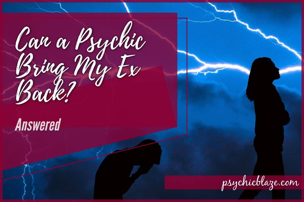 Can A Psychic Bring My Ex Back Answered