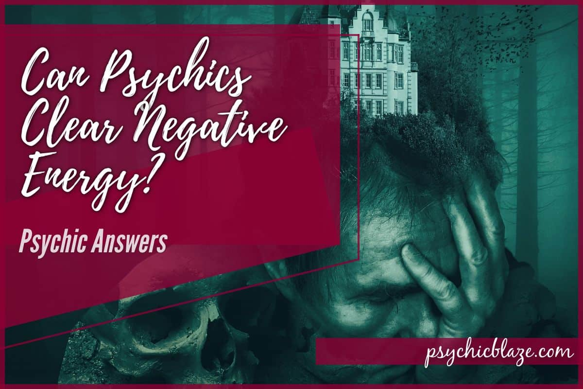 Can Psychics Clear Negative Energy Psychic Answers