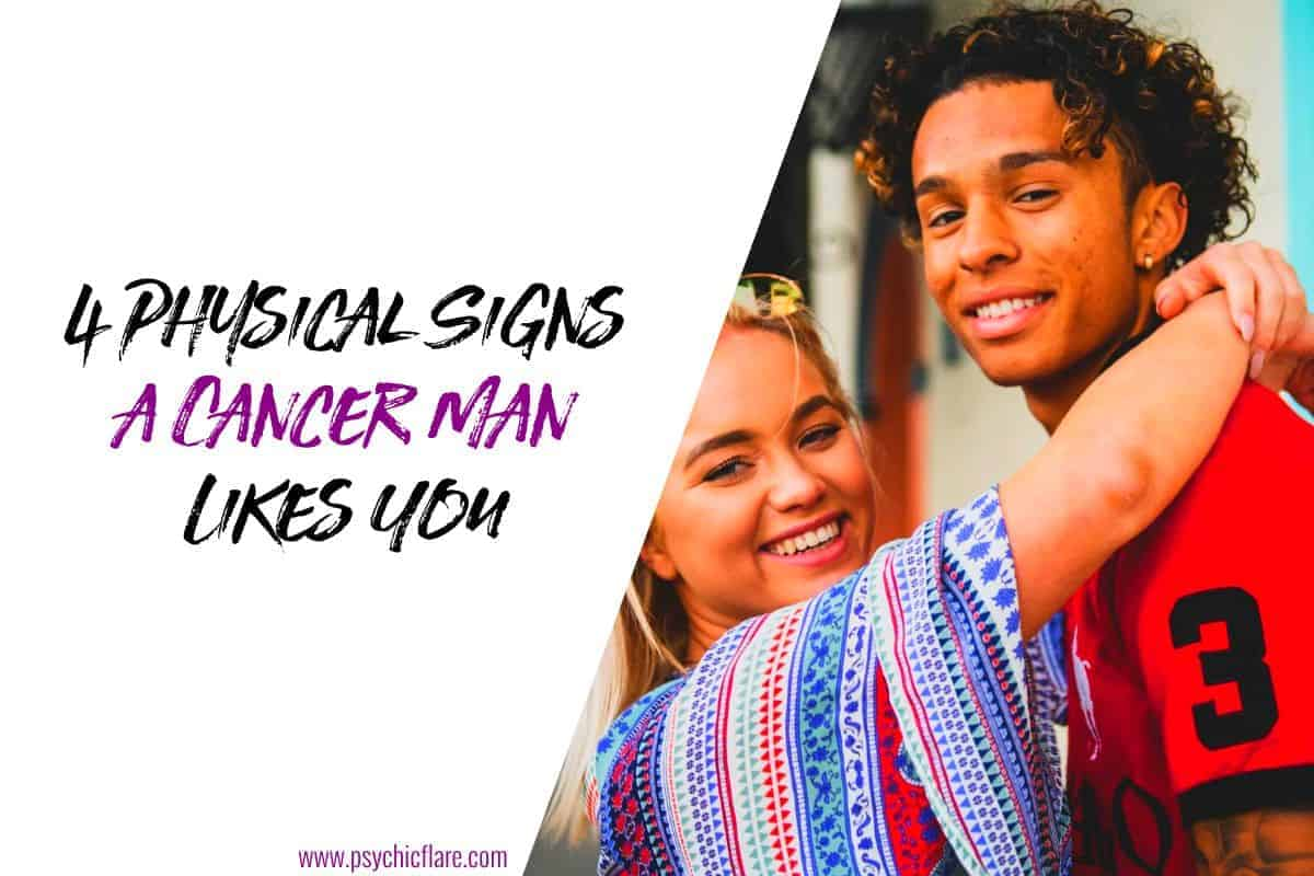 4 Physical Signs a Cancer Man Likes You