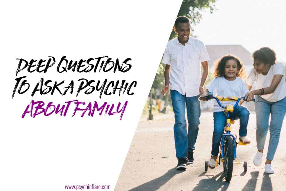 Deep Questions To Ask a Psychic About Family