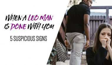 When a Leo Man Is Done With You (5 Suspicious Signs)