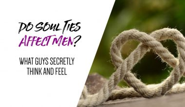 Do Soul Ties Affect Men What Guys Secretly Think and Feel